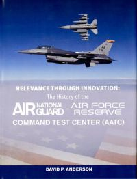 Relevance Through Innovation: The History of the Air National Guard-Air Force Reserve Command Test Center (AATC)