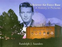 Schriever AFB: A History in Pictures
