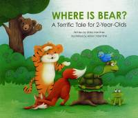 Where Is Bear?: A Terrific Tale For 2-Year Olds