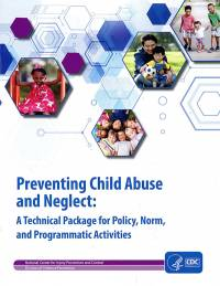 Preventing Child Abuse and Neglect: A Technical Package for Policy, Norm, and Programmatic Activities