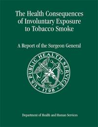 The Health Consequences of Involuntary Exposure to Tobacco Smoke: A Report of the Surgeon General, 2006
