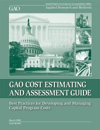 GAO Cost Estimating and Assessment Guide: Best Practices for Developing and Managing Capital Program Costs