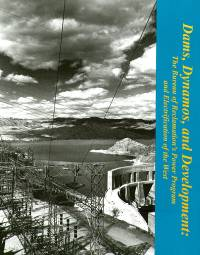 Dams, Dynamos and Development: The Bureau of Reclamation's Power Program and Electrification of the West