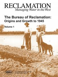 The Bureau of Reclamation: Origins and Growth to 1945, V. 1