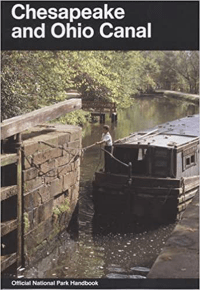 Chesapeake and Ohio Canal: A Guide to Chesapeake and Ohio Canal National Historical Park, Maryland, District of Columbia, and West Virginia