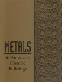 Metals in America's Historic Buildings, Uses and Preservation Treatments, Pt. 1, A Historical Survey of Metals, Pt. 2, Deterioration and Methods of Preserving Metals