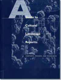 A Guide to Cultural Landscape Reports: Contents, Process, and Techniques