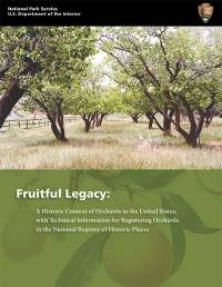 Fruitful Legacy: A Historic Context of Orchards in the United States, with Technical Information for Registering Orchards in the National Register of Historic Places