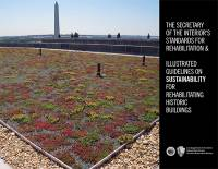 The Secretary of the Interior's Standards for Rehabilitation & Illustrated Guidelines on Sustainability for Rehabilitating Historic Buildings