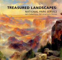 Treasured Landscapes: National Park Service Art Collections Tell America's Stories