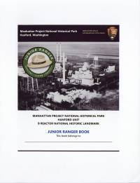 Manhattan Project National Historical Park Hanford, Washington B Reactor Hanford Unit National Historic Landmark Junior Ranger Book