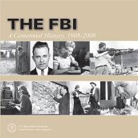 The FBI: A Centennial History, 1908-2008 (Hardcover)
