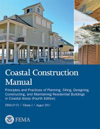 Coastal Construction Manual: Principles and Practices of Planning, Siting, Designing, Constructing, and Maintaining Residential Buildings in Coastal Areas Volume 1 and 2