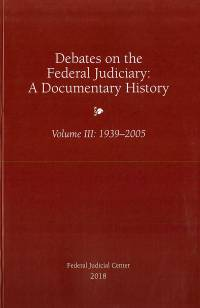 Debates on the Federal Judiciary: A Documentary History Volume III 1939-2005