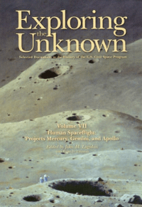 Exploring the Unknown: Selected Documents in the History of the United States Civil Space Program: V. VII: Human Spaceflight: Projects Mercury, Gemini, and Apollo