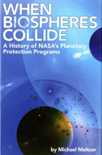 When Biospheres Collide: A History of NASA's Planetary Protection Programs (Hardcover)