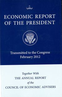 Economic Report of the President, Transmitted to the Congress February 2012 Together With the Annual Report of the Council of Economic Advisers