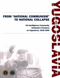 "Yugoslavia From ""National Communism"" to National Collapse: US Intelligence Community Estimative Products on Yugoslavia, 1948-1990 (Book and CD-ROM)"