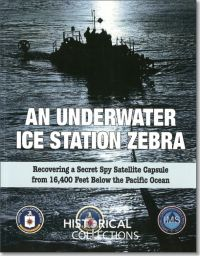 An Underwater Ice Station Zebra: Recovering a KH-9 Hexagon Capsule From 16,400 Feet Below the Pacific Ocean: Selected Declassified CIA Documents