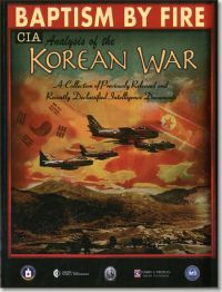 Baptism by Fire, CIA Analysis of the Korean War: A Collection of Previously Released and Recently Declassified CIA Documents (Book and DVD)