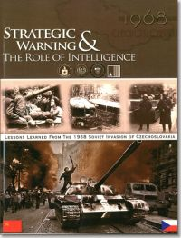 Strategic Warning & the Role of Intelligence: The CIA and Strategic Warning; The 1968 Soviet-Led Invasion of Czechoslovakia (Book and DVD)