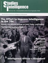 Studies in Intelligence: Journal of the American Intelligence Professional, V. 62, No. 3 (Unclassified Articles From September 2018)