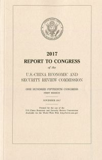2017 Report to Congress of the U.S. China Economic & Security Commission Annual Report To Congress