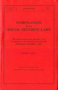 Compilation of the Social Security Laws, 2007, Including the Social Security Act, as Amended, and Related Enactments Through January 1, 2007, V. 1, Pt. 1 and 2, and V. 2