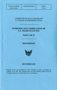 Overview and Compilation Of U.S. Trade Statutes, Parts I And II, 2010