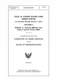 Title 10, United States Code, Armed Forces (as Amended Through January 7, 2011) Volume 1, 2, and 3 (Packaged as Set)