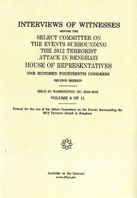 Interviews of Witnesses Before the Select Committee on the Events Surrounding the 2012 Terrorist Attack in Benghazi, Volume 9