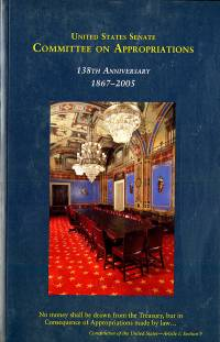 Committee on Appropriations, United States Senate: 138th Anniversary, 1867-2005