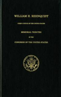 William H. Rehnquist, Chief Justice of the United States: Memorial Tributes in the Congress of the United States