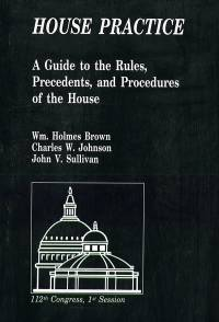 House Practice: A Guide to the Rules, Precedents, and Procedures of the House
