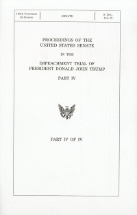 Proceedings Of The United States Senate In The Impeachment Trial Of President Donald John Trump Pt. 4