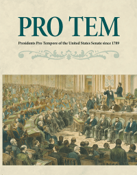 Pro Tem: Presidents Pro Tempore of The United States Senate 1789