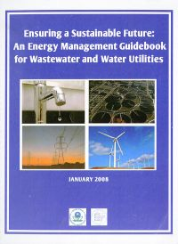 Ensuring a Sustainable Future: An Energy Management Guidebook for Wastewater and Water Utilities