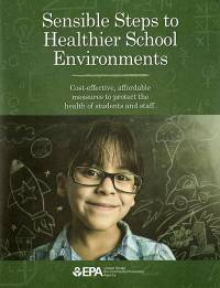 Sensible Steps to Healthier School Environments: Cost-Effective, Affordable Measures To Protect the Health of Students and Staff