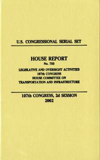 United States Congressional Serial Set, Serial No. 14798, House Report No. 793, Legislative and Oversight Activities, 107th Congress, House Committee on Transportation and Infrastructure