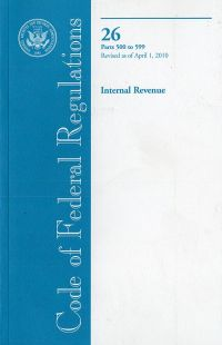 Code of Federal Regulations, Title 26, Internal Revenue, Pt. 500-599, Revised as of April 1, 2010