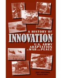 A History of Innovation: U.S. Army Adaptation in War and Peace (ePub eBook)