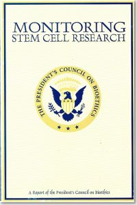 Monitoring Stem Cell Research: A Report of the President's Council on Bioethics
