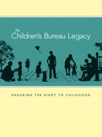 The Children's Bureau Legacy: Ensuring the Right to Childhood (ePub eBook)