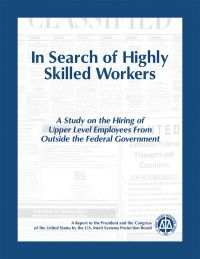 In Search of Highly Skilled Workers: A Study on the Hiring of Upper Level Employees from Outside the Federal Government