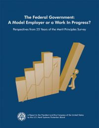 The Federal Government: A Model Employer or a Work in Progress: Perspectives from 25 Years of the Merit Principles Survey