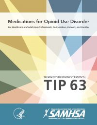 Treatment Improvement Protocol (TIP) 63: Medications for Opioid Use Disorder