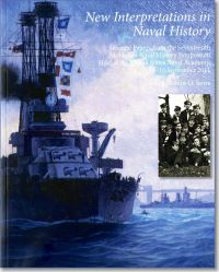 New Interpretations in Naval History: Selected Papers From the Seventeenth Naval History Symposium Held at the United States Naval Academy, 15-16 September 2011