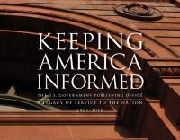Keeping America Informed: The U.S. Government Publishing Office, A Legacy of Service to the Nation, 1861-2016