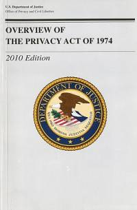 Overview of the Privacy Act of 1974, 2010 Edition