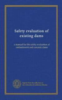 Safety Evaluation of Existing Dams : A Manual for the Safety Evaluation of Embankment and Concrete Dams